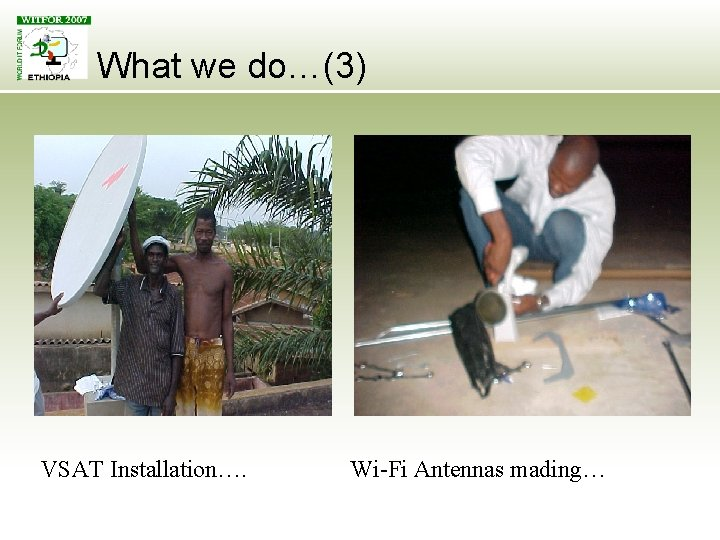 What we do…(3) VSAT Installation…. Wi-Fi Antennas mading…