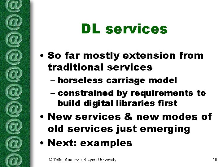 DL services • So far mostly extension from traditional services – horseless carriage model