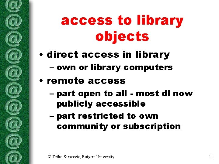 access to library objects • direct access in library – own or library computers
