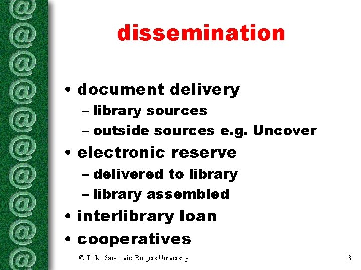 dissemination • document delivery – library sources – outside sources e. g. Uncover •
