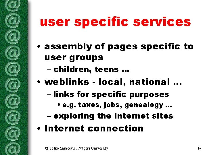 user specific services • assembly of pages specific to user groups – children, teens.