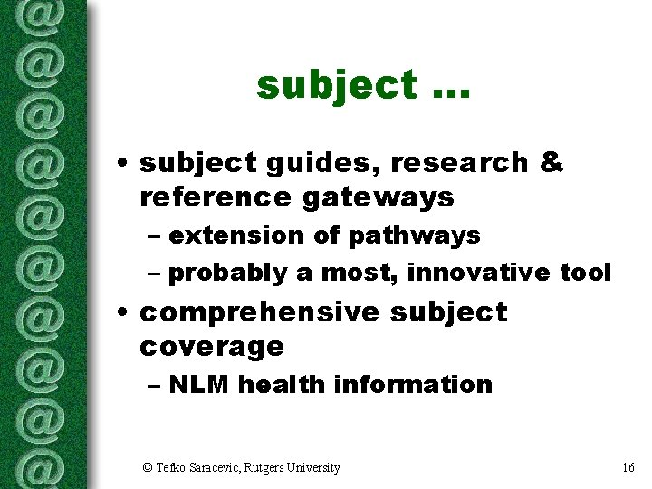 subject. . . • subject guides, research & reference gateways – extension of pathways