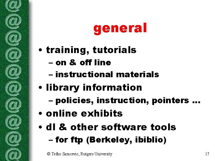general • training, tutorials – on & off line – instructional materials • library