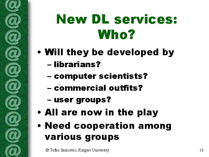 New DL services: Who? • Will they be developed by – librarians? – computer