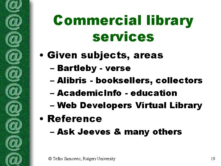 Commercial library services • Given subjects, areas – Bartleby - verse – Alibris -