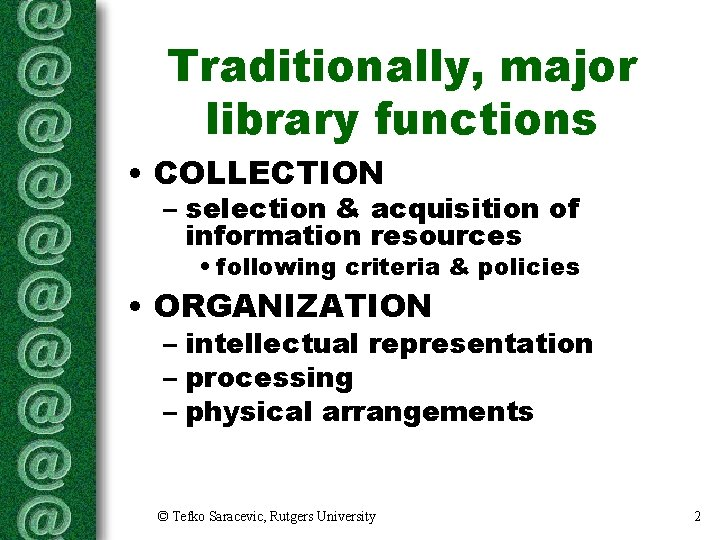 Traditionally, major library functions • COLLECTION – selection & acquisition of information resources •