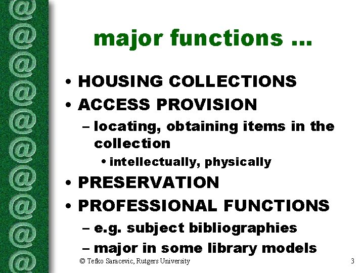 major functions. . . • HOUSING COLLECTIONS • ACCESS PROVISION – locating, obtaining items