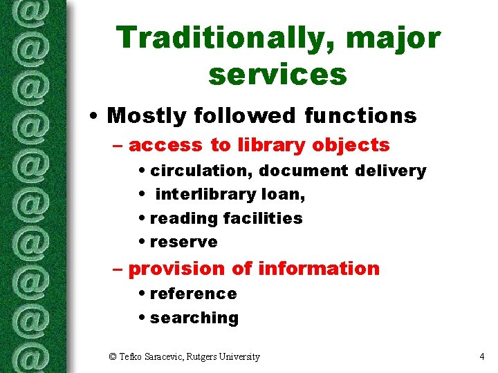 Traditionally, major services • Mostly followed functions – access to library objects • circulation,