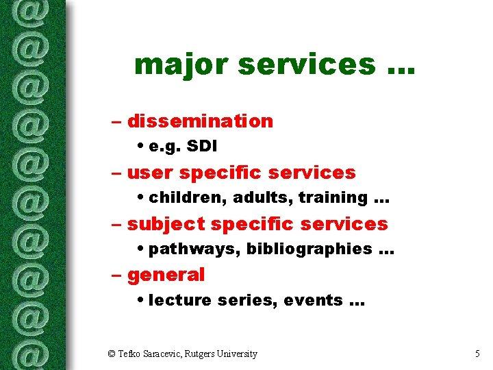 major services. . . – dissemination • e. g. SDI – user specific services