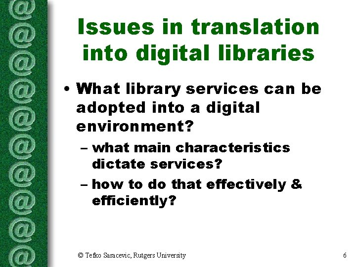 Issues in translation into digital libraries • What library services can be adopted into