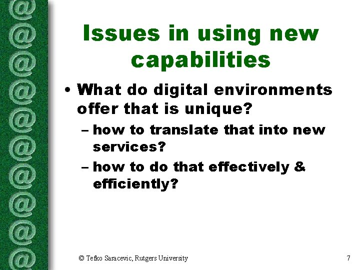 Issues in using new capabilities • What do digital environments offer that is unique?