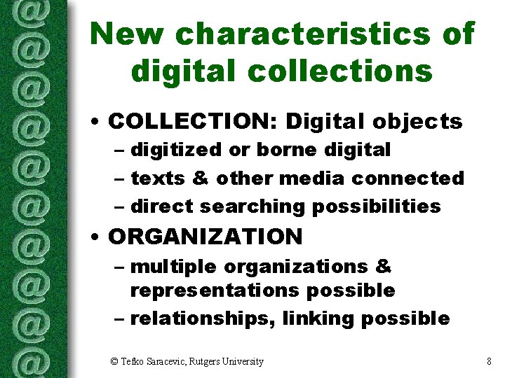 New characteristics of digital collections • COLLECTION: Digital objects – digitized or borne digital