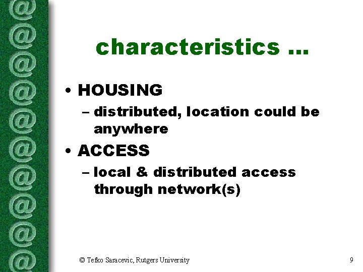 characteristics. . . • HOUSING – distributed, location could be anywhere • ACCESS –