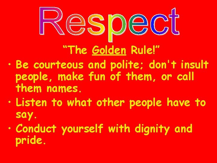 """""""The Golden Rule!"""" • Be courteous and polite; don't insult people, make fun of"""