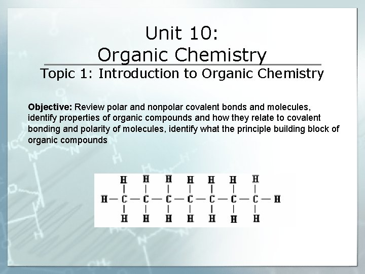 Unit 10: Organic Chemistry Topic 1: Introduction to Organic Chemistry Objective: Review polar and