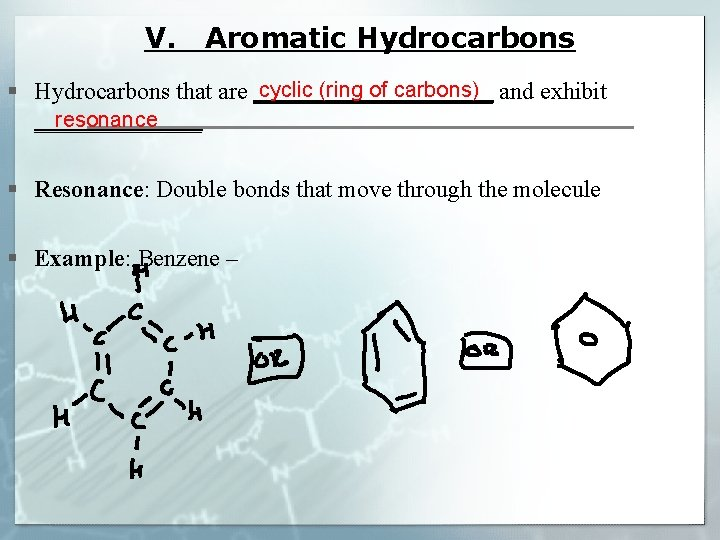 V. Aromatic Hydrocarbons cyclic (ring of carbons) § Hydrocarbons that are __________ and exhibit
