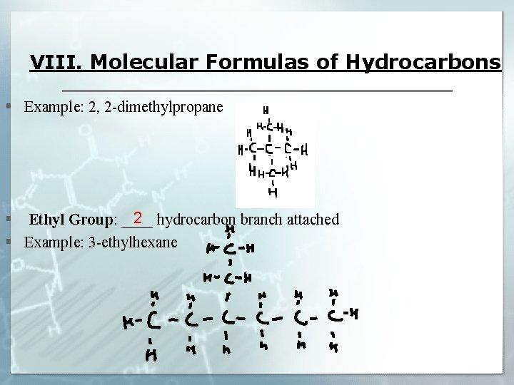 VIII. Molecular Formulas of Hydrocarbons § Example: 2, 2 -dimethylpropane 2 § Ethyl Group: