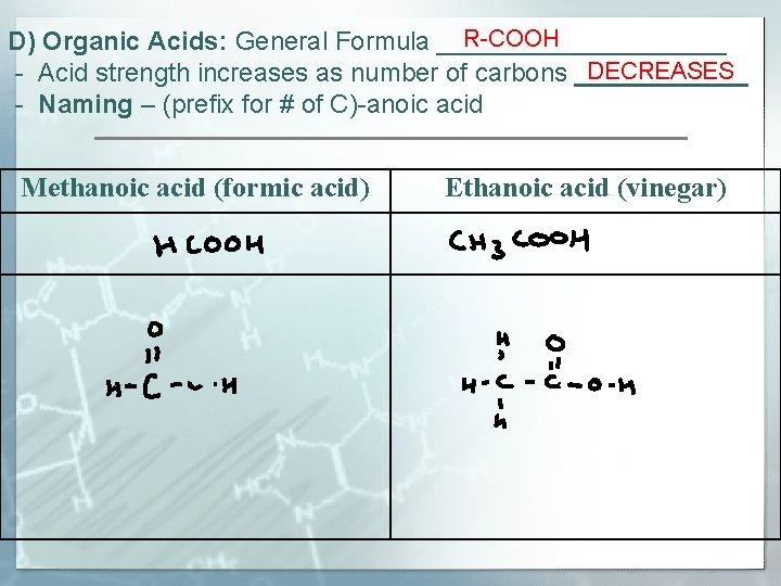 R-COOH D) Organic Acids: General Formula __________ DECREASES - Acid strength increases as number