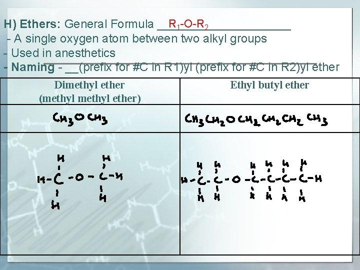 R 1 -O-R 2 H) Ethers: General Formula __________ - A single oxygen atom