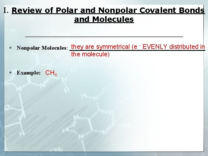 I. Review of Polar and Nonpolar Covalent Bonds and Molecules they are symmetrical (e