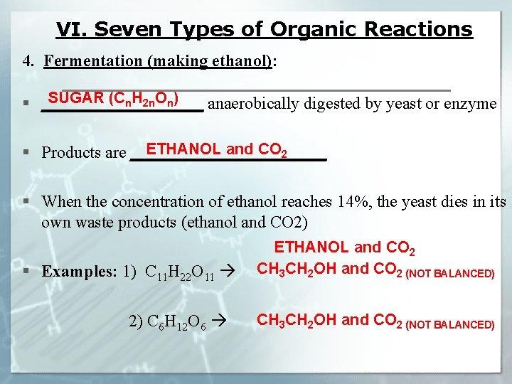 VI. Seven Types of Organic Reactions 4. Fermentation (making ethanol): SUGAR (Cn. H 2
