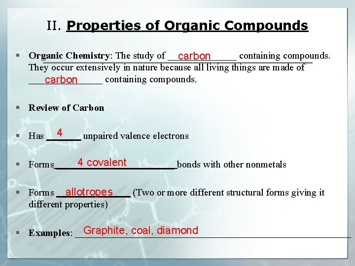 II. Properties of Organic Compounds § Organic Chemistry: The study of _______ containing compounds.