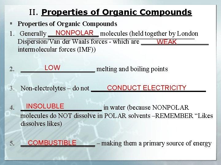 II. Properties of Organic Compounds § Properties of Organic Compounds NONPOLAR 1. Generally ________