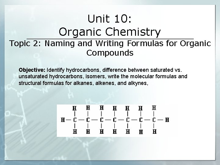 Unit 10: Organic Chemistry Topic 2: Naming and Writing Formulas for Organic Compounds Objective: