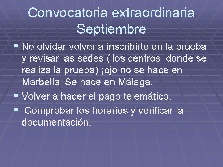 Convocatoria extraordinaria Septiembre § No olvidar volver a inscribirte en la prueba y revisar