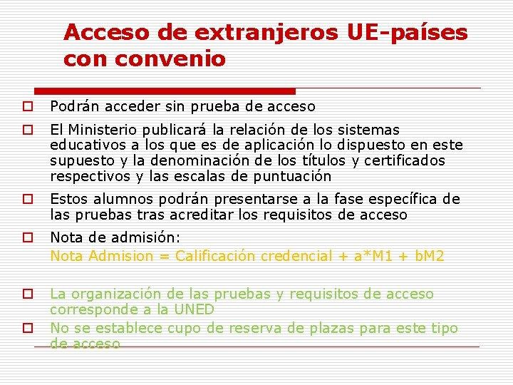 Acceso de extranjeros UE-países convenio o Podrán acceder sin prueba de acceso o El