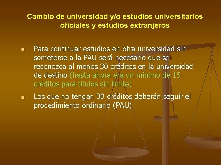 Cambio de universidad y/o estudios universitarios oficiales y estudios extranjeros n n Para continuar