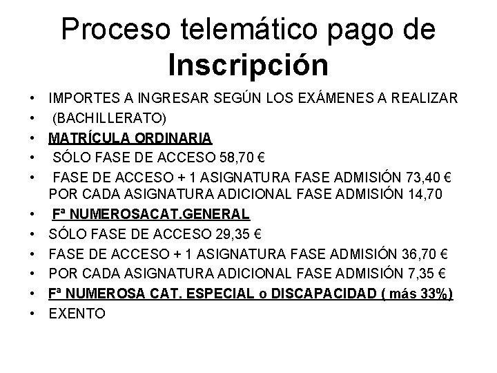 Proceso telemático pago de Inscripción • • • IMPORTES A INGRESAR SEGÚN LOS EXÁMENES