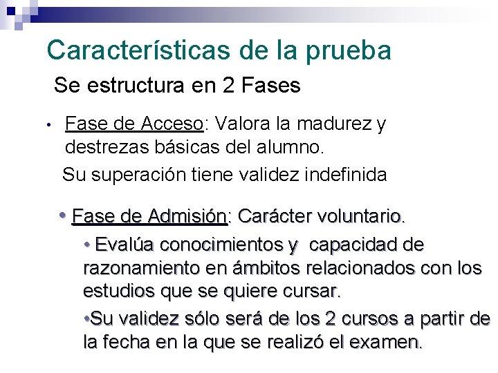 Características de la prueba Se estructura en 2 Fases Fase de Acceso: Valora la