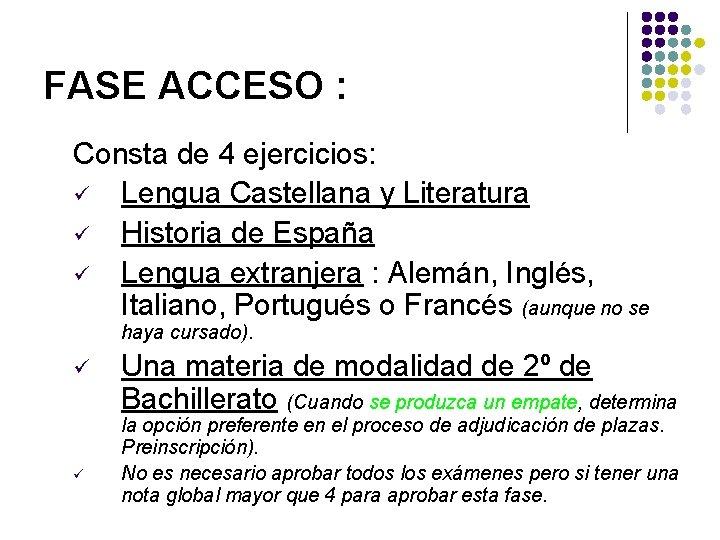 FASE ACCESO : Consta de 4 ejercicios: ü Lengua Castellana y Literatura ü Historia