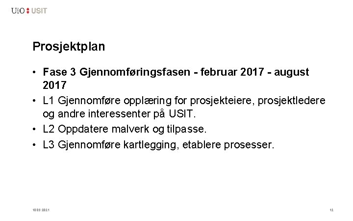 Prosjektplan • Fase 3 Gjennomføringsfasen - februar 2017 - august 2017 • L 1