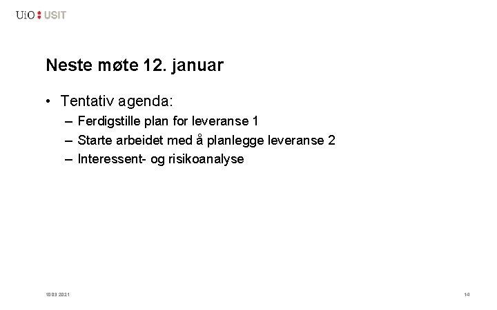 Neste møte 12. januar • Tentativ agenda: – Ferdigstille plan for leveranse 1 –