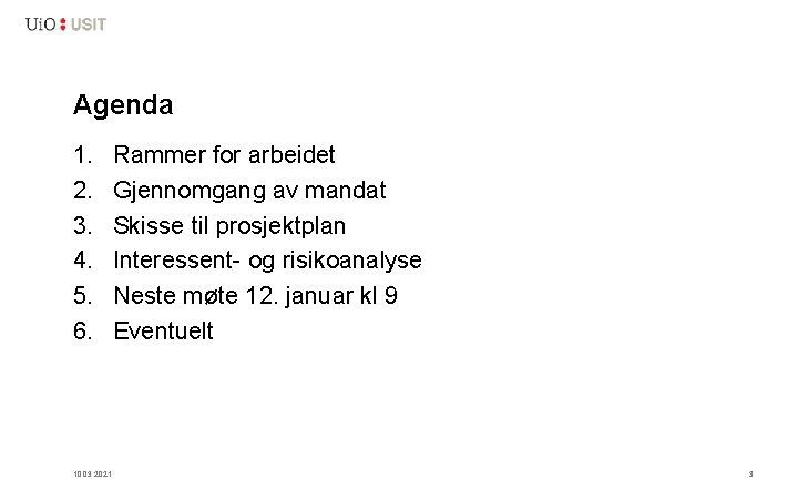 Agenda 1. 2. 3. 4. 5. 6. 10. 03. 2021 Rammer for arbeidet Gjennomgang