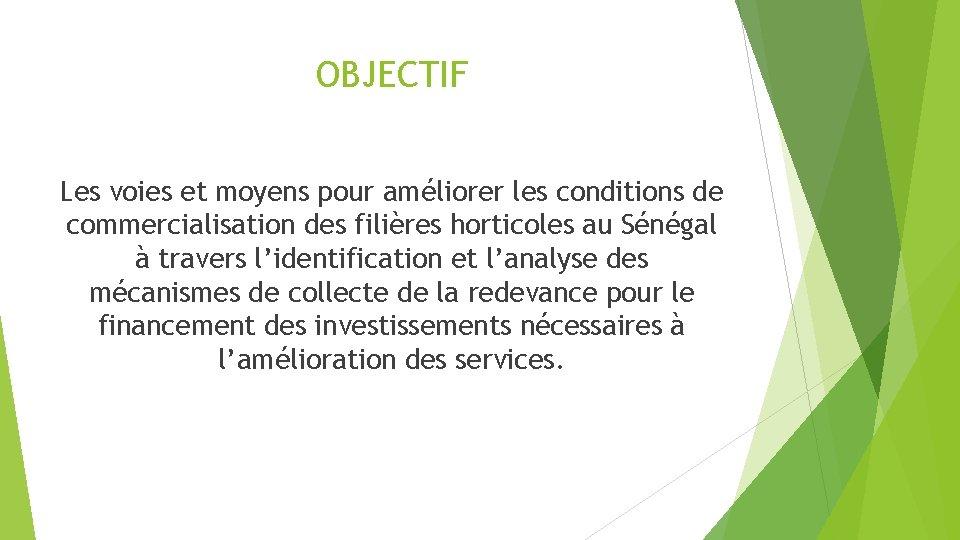 OBJECTIF Les voies et moyens pour améliorer les conditions de commercialisation des filières horticoles