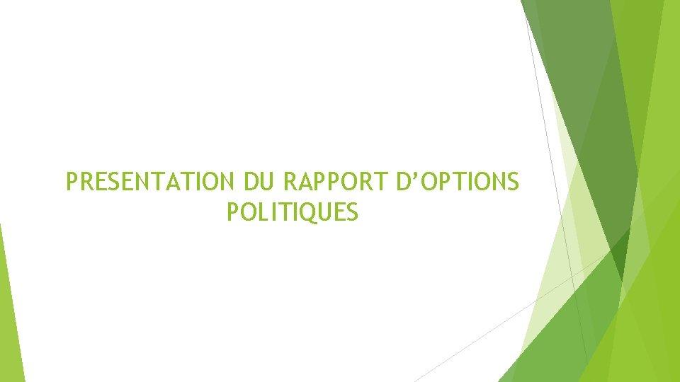 PRESENTATION DU RAPPORT D'OPTIONS POLITIQUES