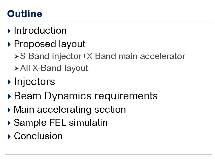 Outline Introduction Proposed layout Ø S-Band injector+X-Band main accelerator Ø All X-Band layout Injectors