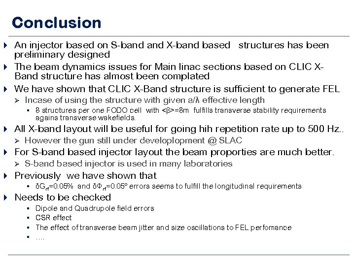 Conclusion An injector based on S-band X-band based structures has been preliminary designed The