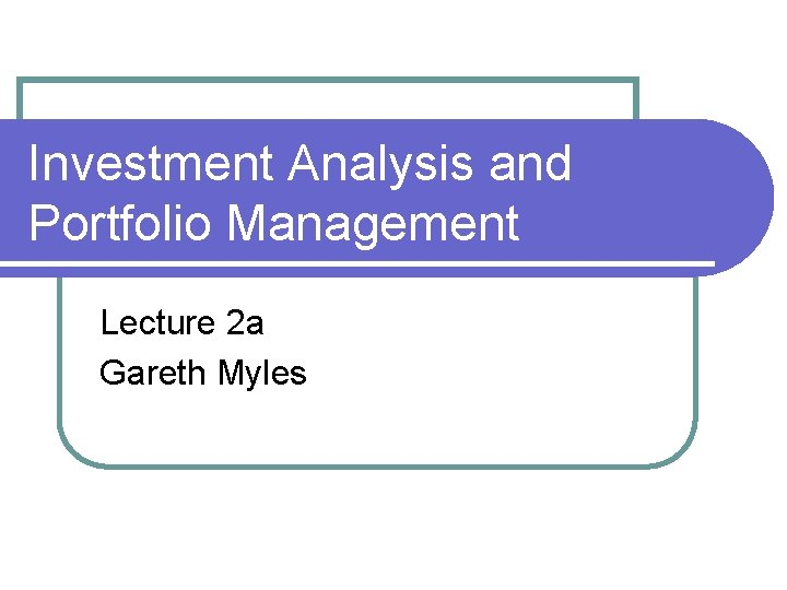Investment Analysis and Portfolio Management Lecture 2 a Gareth Myles