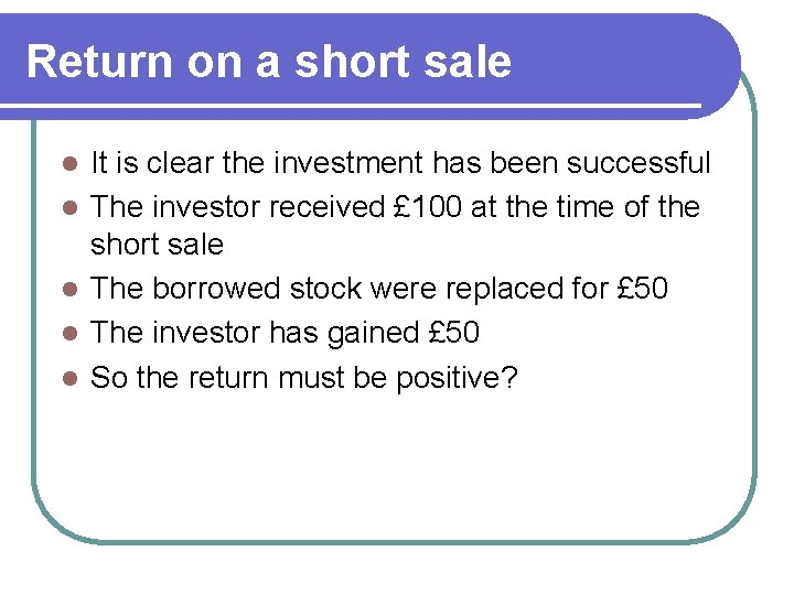 Return on a short sale l l l It is clear the investment has