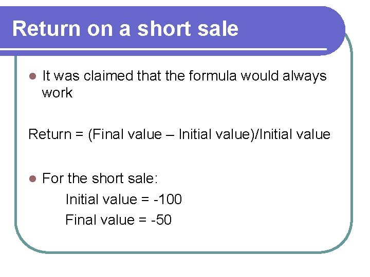 Return on a short sale l It was claimed that the formula would always