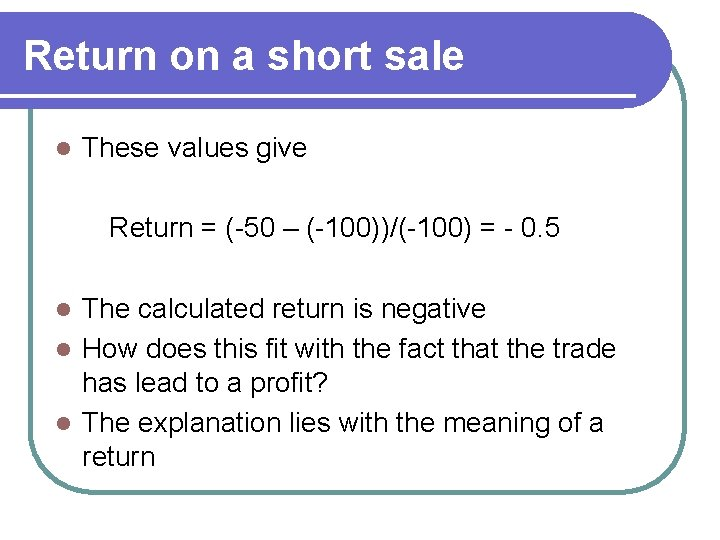 Return on a short sale l These values give Return = (-50 – (-100))/(-100)