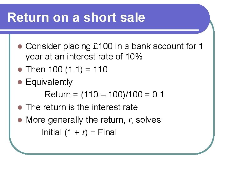 Return on a short sale l l l Consider placing £ 100 in a