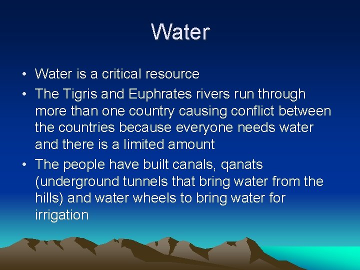 Water • Water is a critical resource • The Tigris and Euphrates rivers run