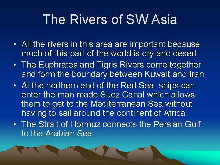 The Rivers of SW Asia • All the rivers in this area are important