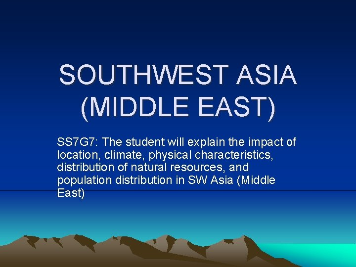 SOUTHWEST ASIA (MIDDLE EAST) SS 7 G 7: The student will explain the impact
