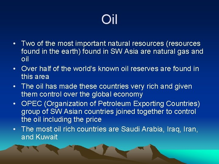 Oil • Two of the most important natural resources (resources found in the earth)